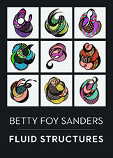 Betty Foy Sanders: Fluid Structures