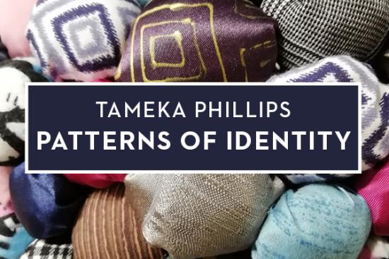 "Tameka Phillips ""Patterns of Identity"""